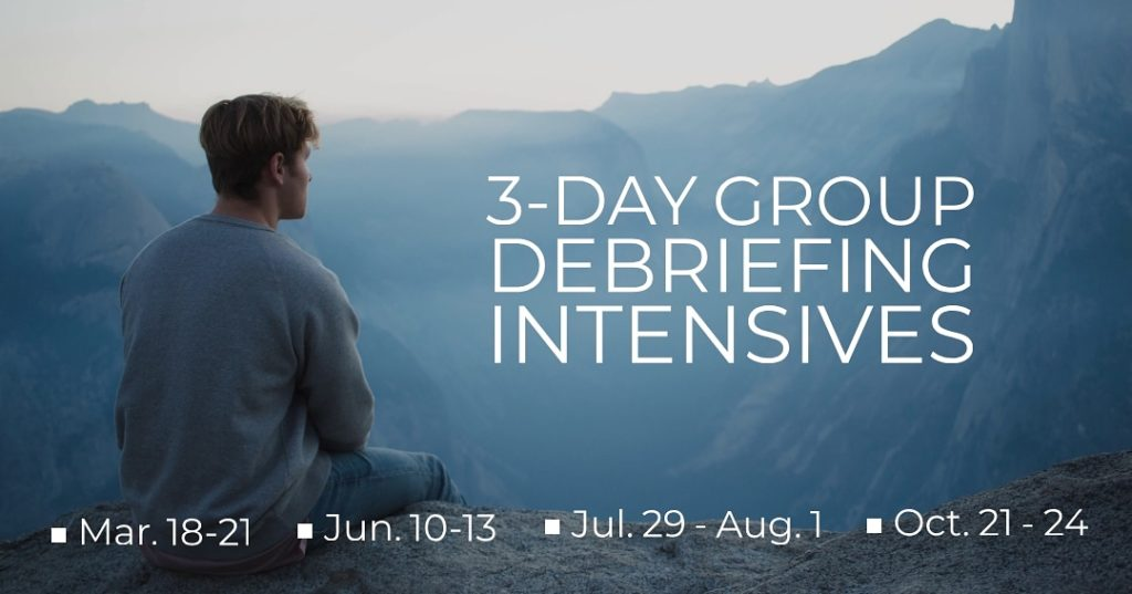 3-Day Group Debriefing Intensives: March 18-21, June 10-13, July 29 - Aug. 1, Oct. 21-24